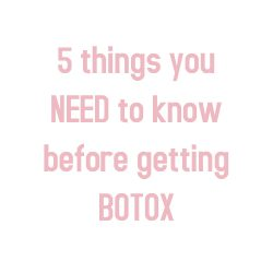 5 things you NEED to know before getting Botox
