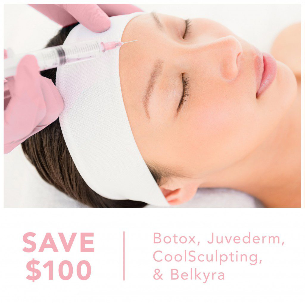 Save $100 on BOTOX, Juvederm, CoolSculpting and Belkyra